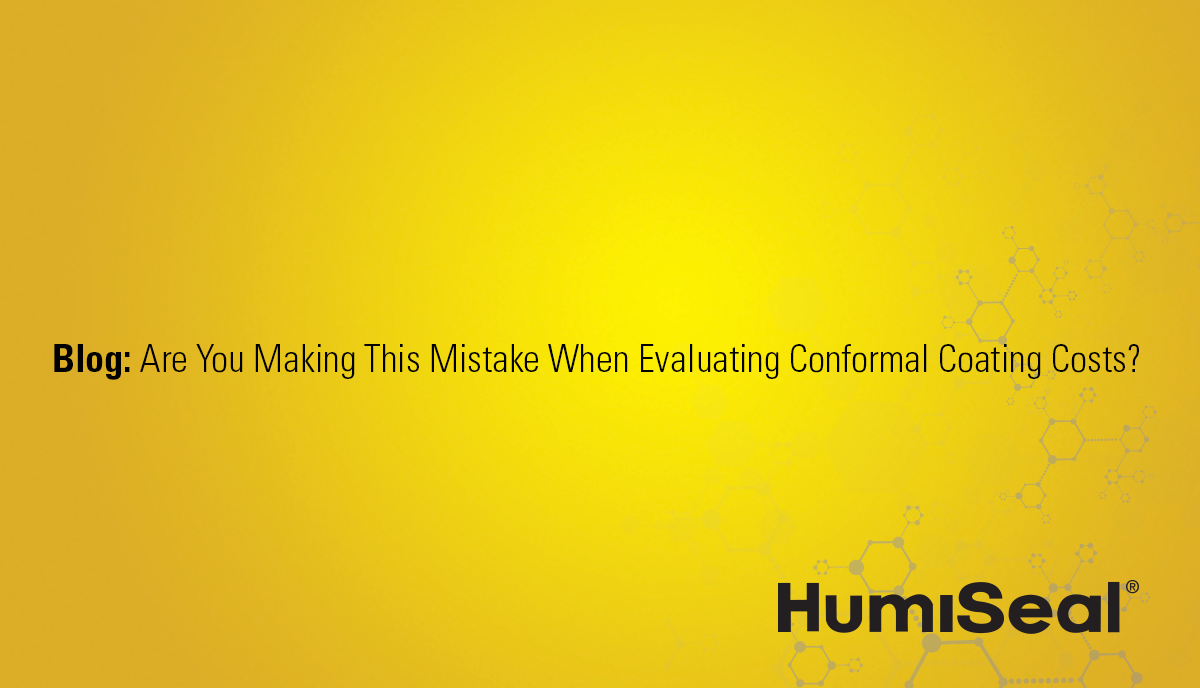 Are You Making This Mistake When Evaluating Conformal Coating Costs