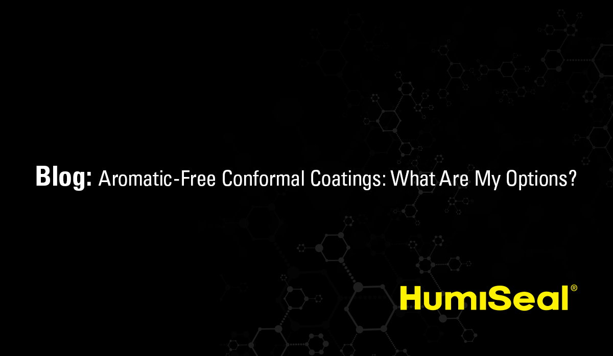 Aromatic-Free Conformal Coatings Blog